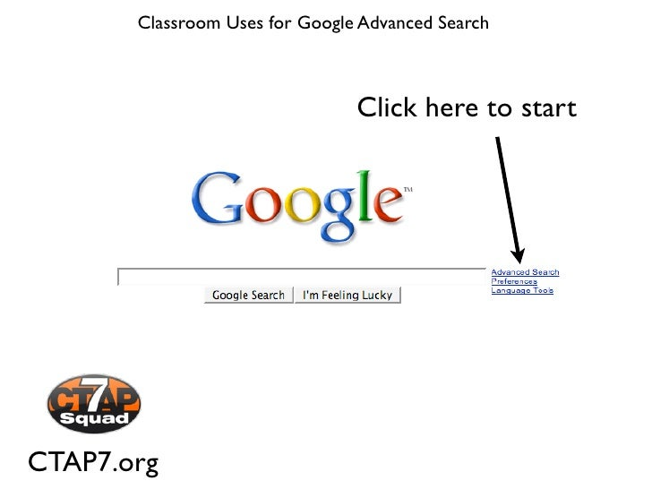 Classroom Uses for Google Advanced Search                                Click here to startCTAP7.org