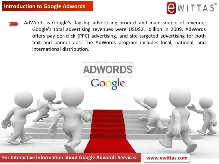 Introduction to Google Adwords<br />AdWords is Google's flagship advertising product and main source of revenue. Goog...