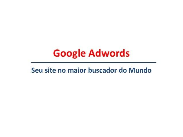Google Adwords Seu site no maior buscador do Mundo