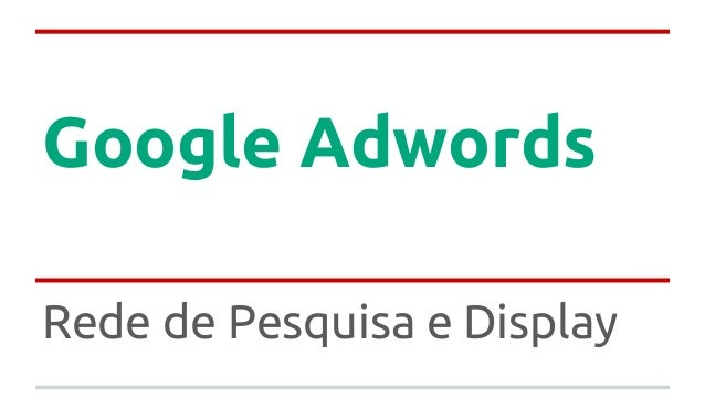Google Adwords Rede de Pesquisa e Display