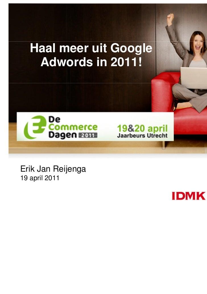 Google Adwords De Dagen 19 april 2011 Erik Jan Reijenga