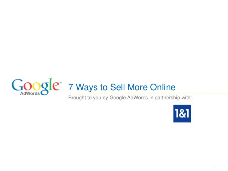 7 Ways to Sell More OnlineBrought to you by Google AdWords in partnership with:                                           ...