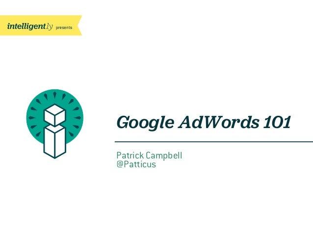 Patrick Campbell@PatticusGoogle AdWords 101