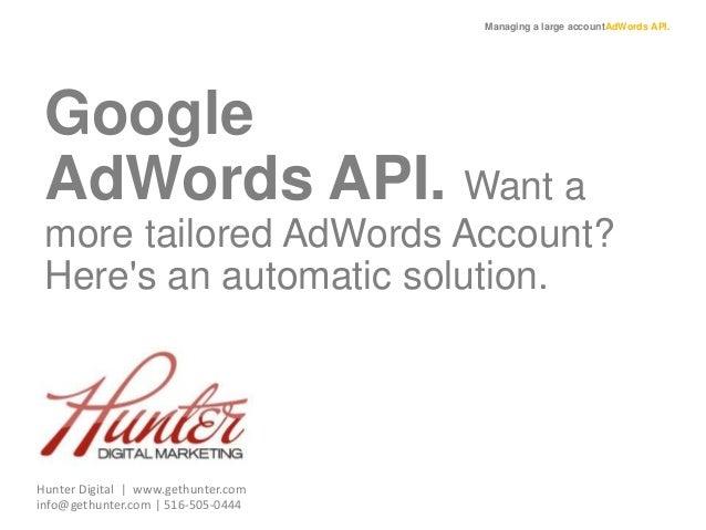 Managing a large accountAdWords API. Google AdWords API. Want a more tailored AdWords Account? Here's an automatic solutio...