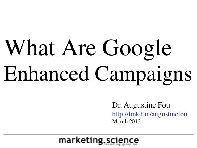 What Are GoogleEnhanced Campaigns          Dr. Augustine Fou          http://linkd.in/augustinefou          March 2013