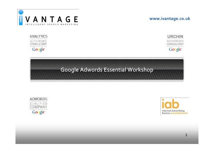 www.ivantage.co.uk     Google Adwords Essential Workshop                                                   1