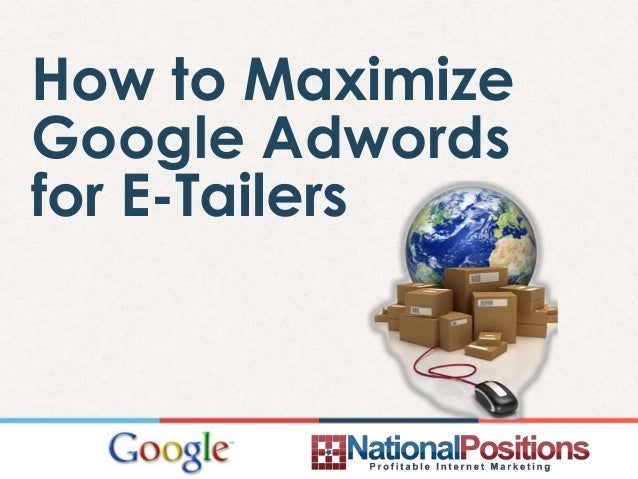 How to MaximizeGoogle Adwordsfor E-Tailers