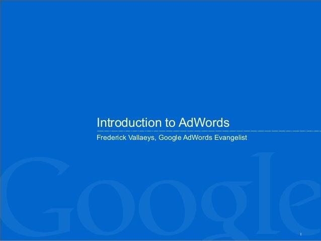 Introduction to AdWordsFrederick Vallaeys, Google AdWords Evangelist                                                1