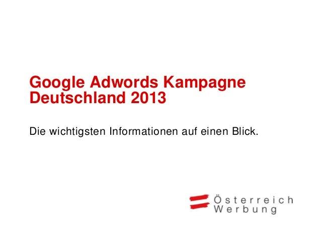 Google Adwords KampagneDeutschland 2013Die wichtigsten Informationen auf einen Blick.