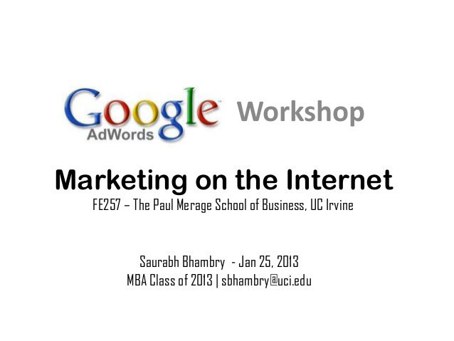 WorkshopMarketing on the Internet  FE257 – The Paul Merage School of Business, UC Irvine          Saurabh Bhambry - Jan 25...