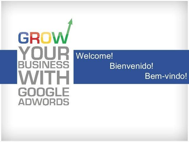 Welcome! Bienvenido! Bem-vindo!