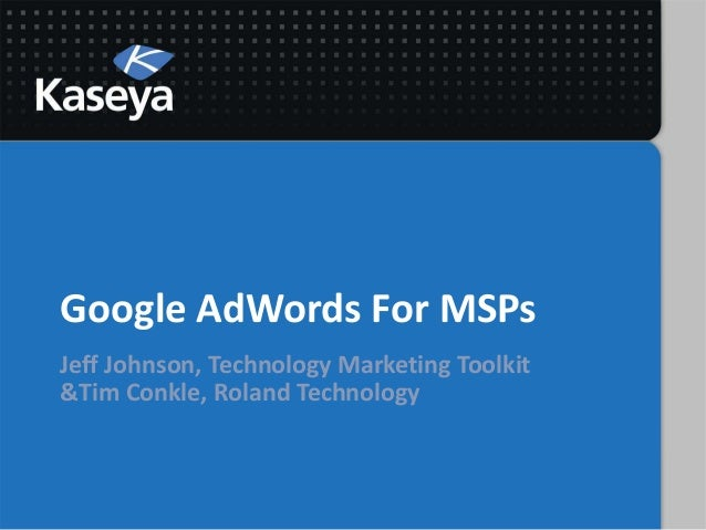 Kaseya Connect 2013: How To Add $8,000 To $10,000 Per Month In NEW Managed Services Sales With Google AdWords