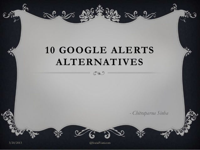 10 GOOGLE ALERTS              ALTERNATIVES                                    - Chitraparna Sinha3/20/2013         @Social...