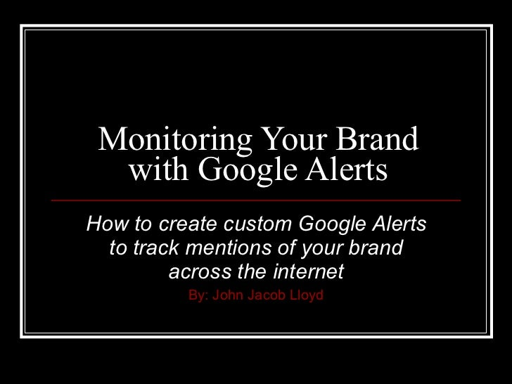 Monitoring Your Brand with Google Alerts How to create custom Google Alerts to track mentions of your brand across the int...