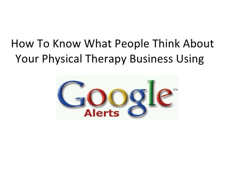 How To Know What People Think About Your Physical Therapy Business Using Google Alerts