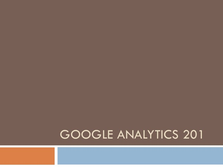 GOOGLE ANALYTICS 201
