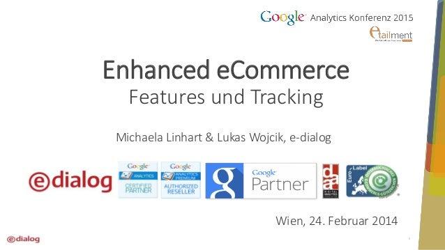 1 Enhanced eCommerce Features und Tracking Michaela Linhart & Lukas Wojcik, e-dialog Wien, 24. Februar 2014