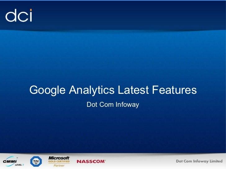 <ul><li>Google Analytics Latest Features </li></ul><ul><li>Dot Com Infoway </li></ul>