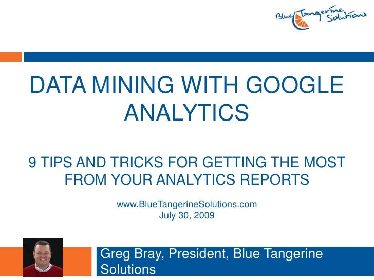data mining with Google Analytics9 Tips and Tricks for getting the most from Your Analytics reports<br />Greg Bray, Presid...