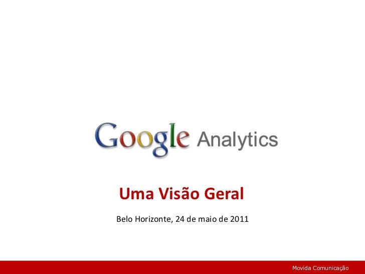 Uma Visão Geral<br />Belo Horizonte, 24 de maio de 2011 <br />Movida Comunicação<br />