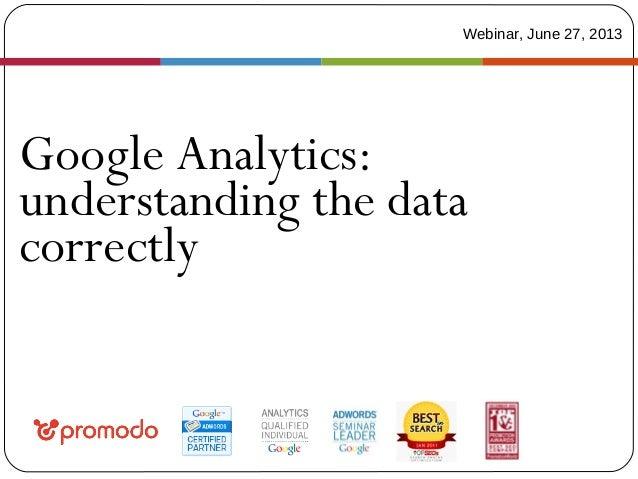 Google Analytics: understanding the data correctly Webinar, June 27, 2013