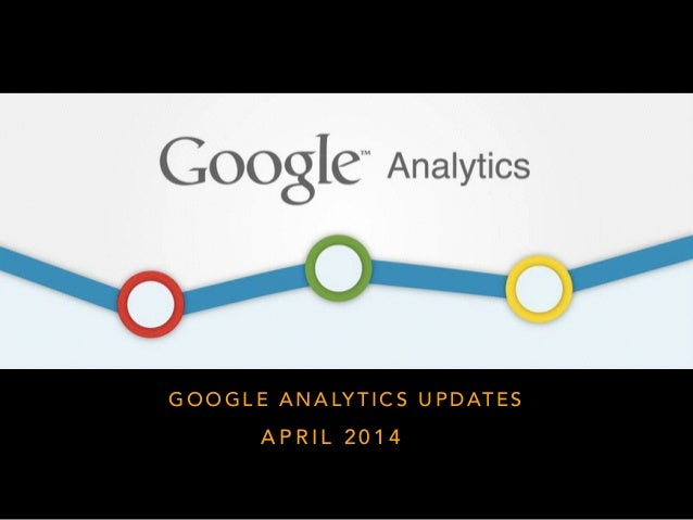 Google Analytics Updates, April 2014