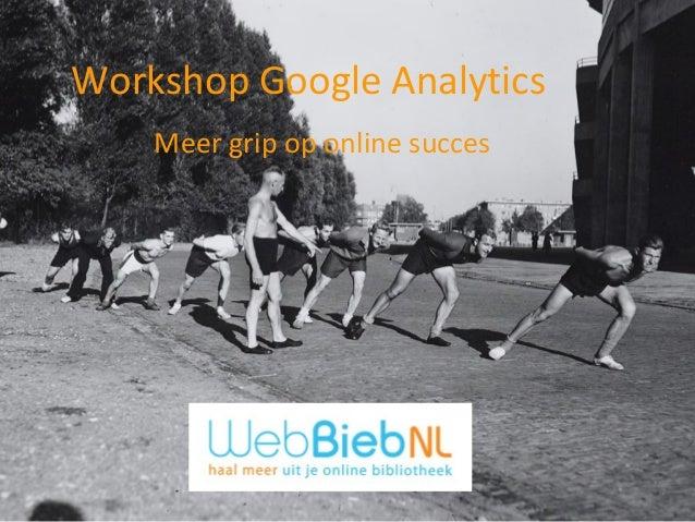 Workshop Google Analytics    Meer grip op online succes