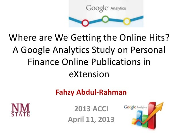Where are We Getting the Online Hits?A Google Analytics Study on PersonalFinance Online Publications ineXtensionFahzy Abdu...
