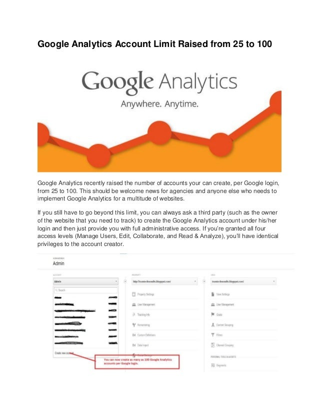 Google Analytics Account Limit Raised from 25 to 100 Google Analytics recently raised the number of accounts your can crea...