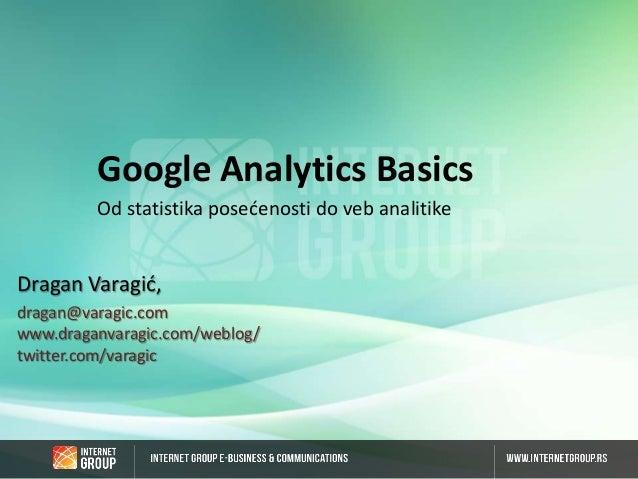 Google Analytics Basics Od statistika posećenosti do veb analitike  Dragan Varagić, dragan@varagic.com www.draganvaragic.c...