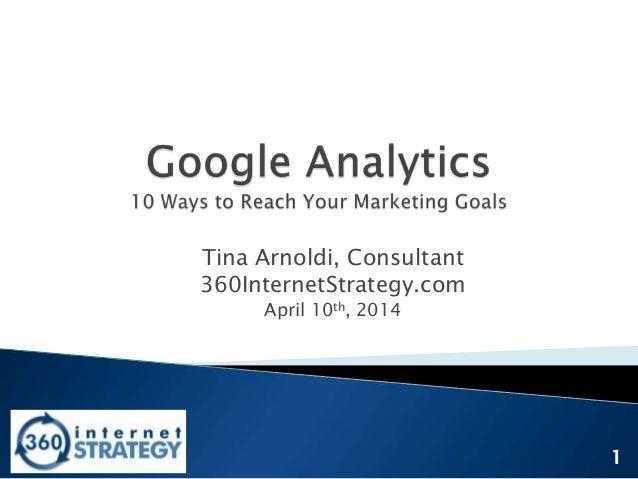 Tina Arnoldi, Consultant 360InternetStrategy.com April 10th, 2014 1
