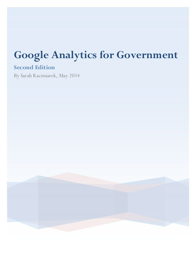 Google Analytics for Government Second Edition By Sarah Kaczmarek, May 2014