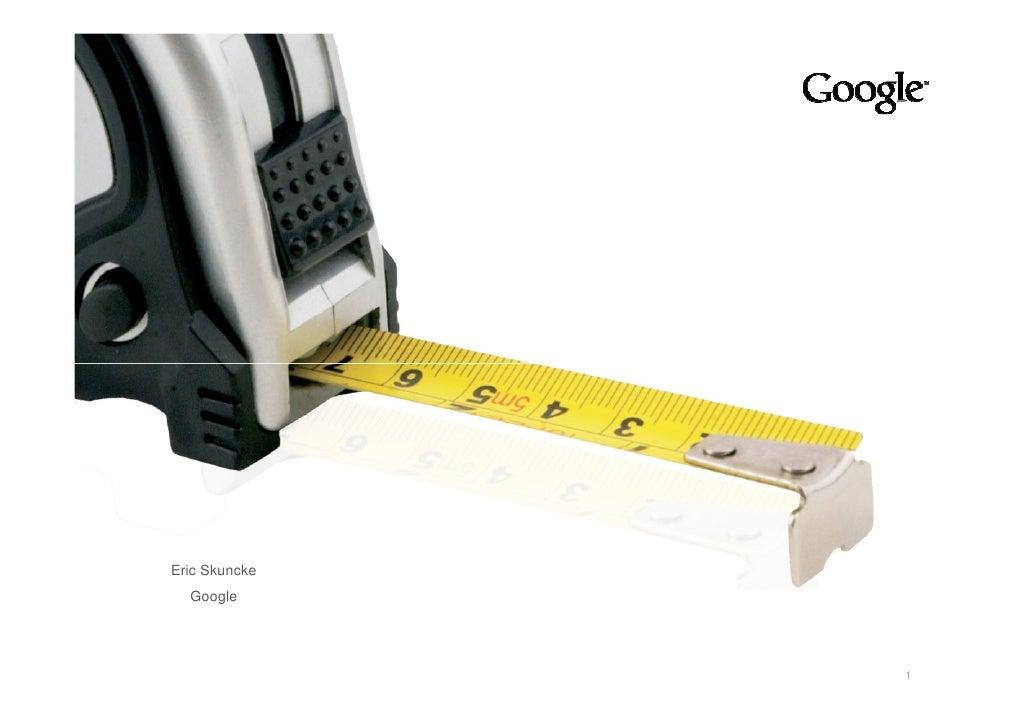 Eric Skuncke   Google                    Google Confidential and Proprietary   1