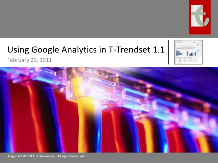 Using Google Analytics in T-Trendset 1.1<br />February 20, 2011<br />Copyright © 2011 Techronology.  All rights reserved.<...