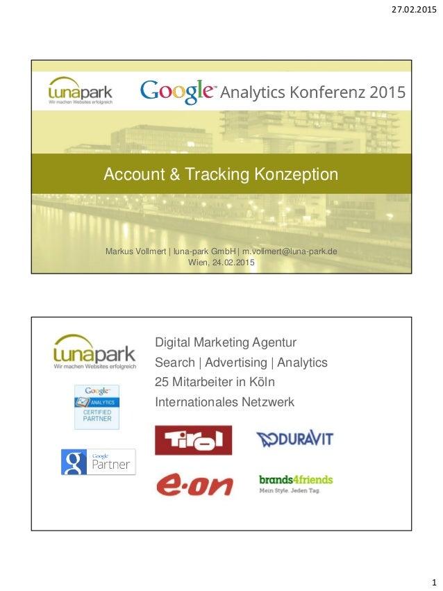 27.02.2015 1 Account & Tracking Konzeption Markus Vollmert   luna-park GmbH   m.vollmert@luna-park.de Wien, 24.02.2015 Dig...