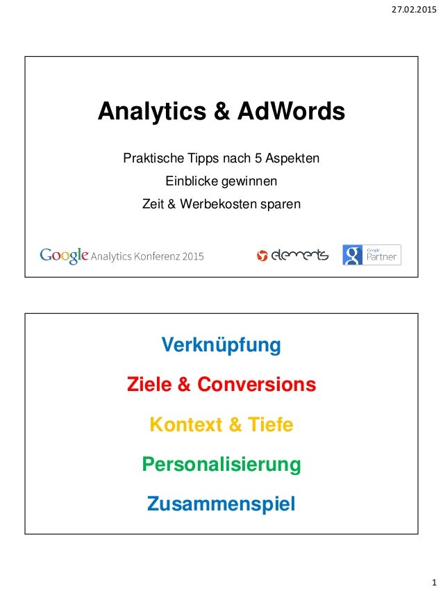27.02.2015 1 Analytics & AdWords Praktische Tipps nach 5 Aspekten Einblicke gewinnen Zeit & Werbekosten sparen Verknüpfung...