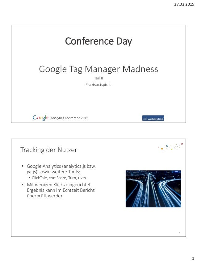 27.02.2015 1 Teil II Praxisbeispiele Google Tag Manager Madness Conference Day Tracking der Nutzer • Google Analytics (ana...