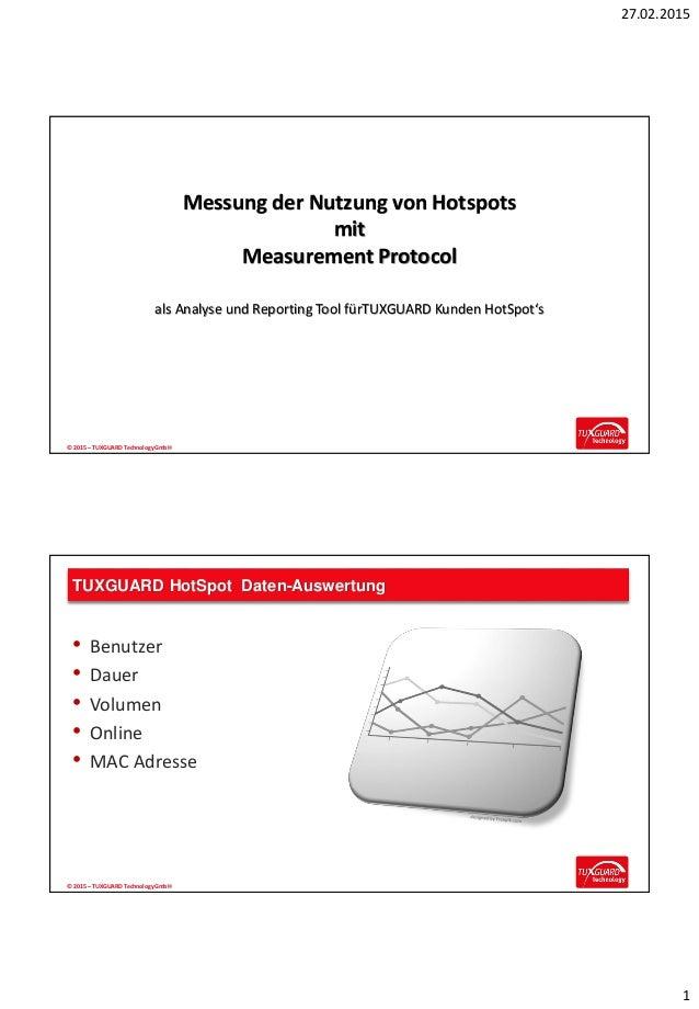 27.02.2015 1 © 2015 – TUXGUARD TechnologyGmbH Messung der Nutzung von Hotspots mit Measurement Protocol als Analyse und Re...