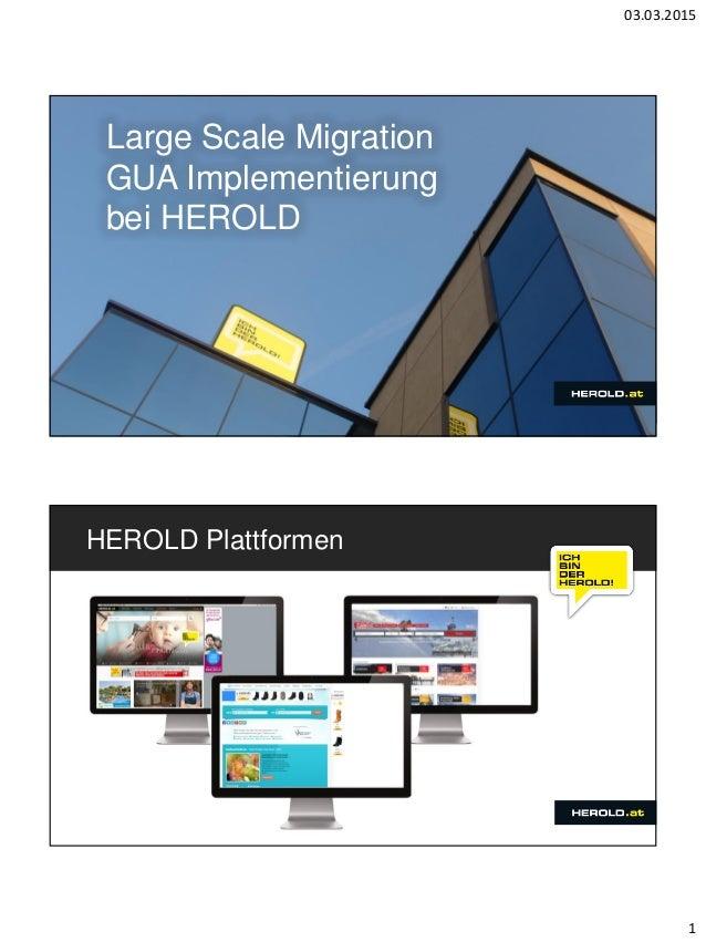 03.03.2015 1 Large Scale Migration GUA Implementierung bei HEROLD HEROLD Plattformen