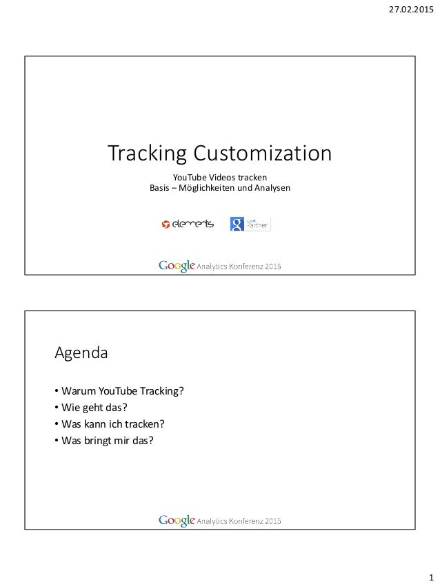 27.02.2015 1 Tracking Customization YouTube Videos tracken Basis – Möglichkeiten und Analysen Agenda • Warum YouTube Track...