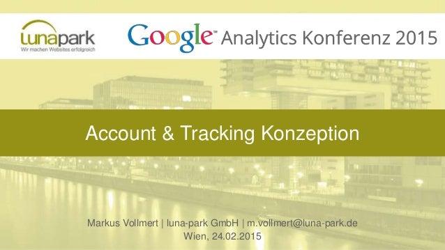 Account & Tracking Konzeption Markus Vollmert | luna-park GmbH | m.vollmert@luna-park.de Wien, 24.02.2015