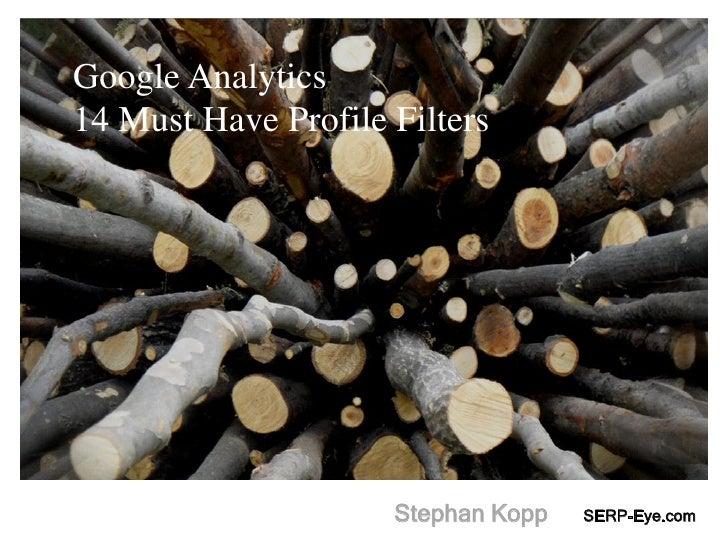 Google Analytics14 Must Have Profile Filters                     Stephan Kopp   SERP-Eye.com