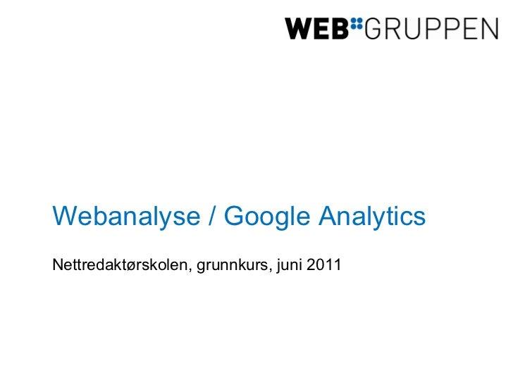 Webanalyse / Google Analytics <ul><li>Nettredaktørskolen, grunnkurs, juni 2011 </li></ul>