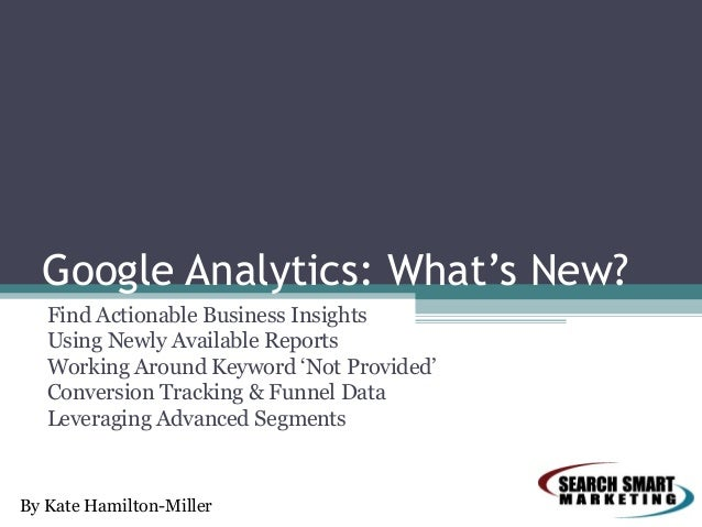 Google Analytics: What's New? Find Actionable Business Insights Using Newly Available Reports Working Around Keyword 'Not ...