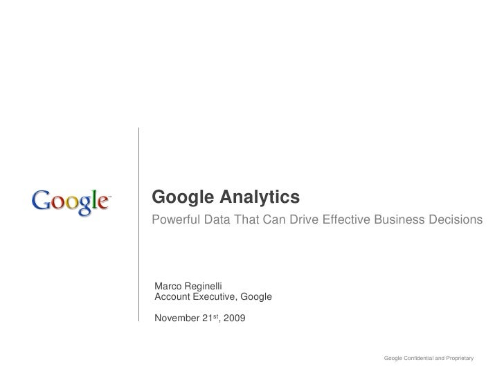 Google Analytics Powerful Data That Can Drive Effective Business Decisions     Marco Reginelli Account Executive, Google  ...