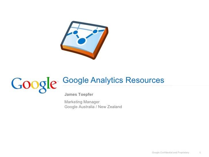 Google Analytics Resources James Toepfer Marketing Manager  Google Australia / New Zealand