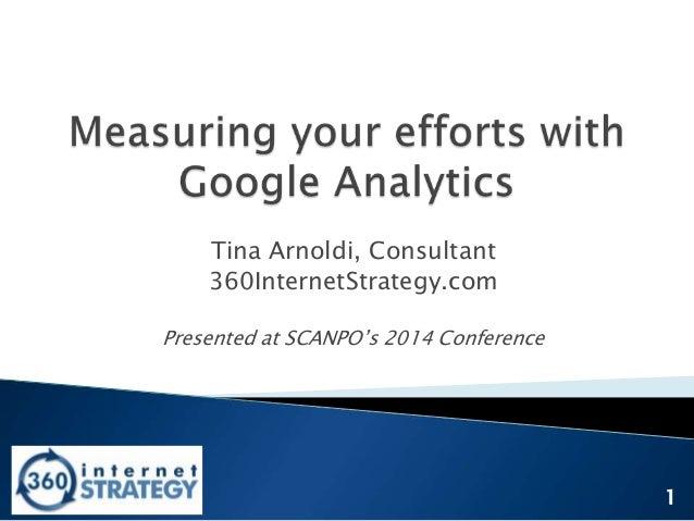 Tina Arnoldi, Consultant 360InternetStrategy.com Presented at SCANPO's 2014 Conference  1