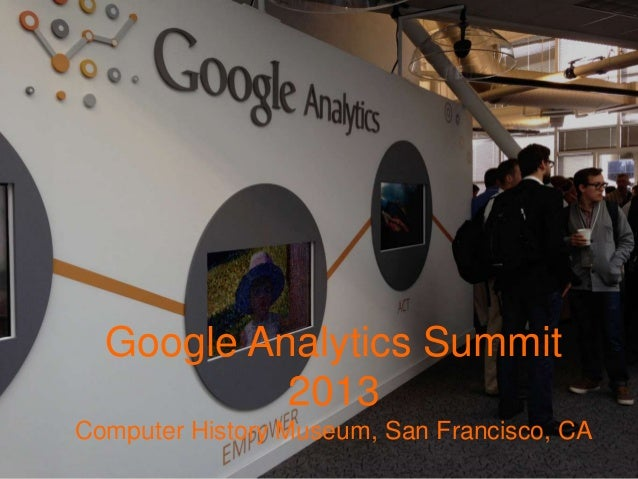 Google analytics summit 2013  in 13 slides