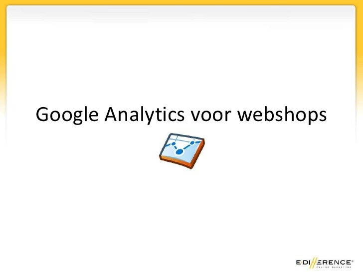 Google Analytics voor webshops<br />