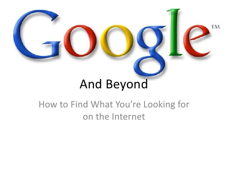 And Beyond<br />How to Find What You're Looking for on the Internet<br />